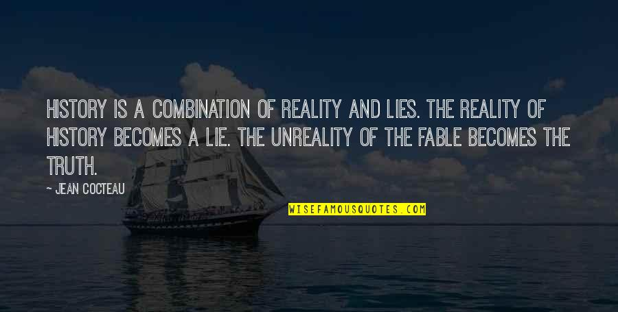 Lie Becomes Truth Quotes By Jean Cocteau: History is a combination of reality and lies.