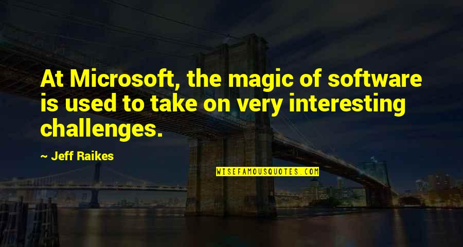 Lie Becomes Truth Quotes By Jeff Raikes: At Microsoft, the magic of software is used
