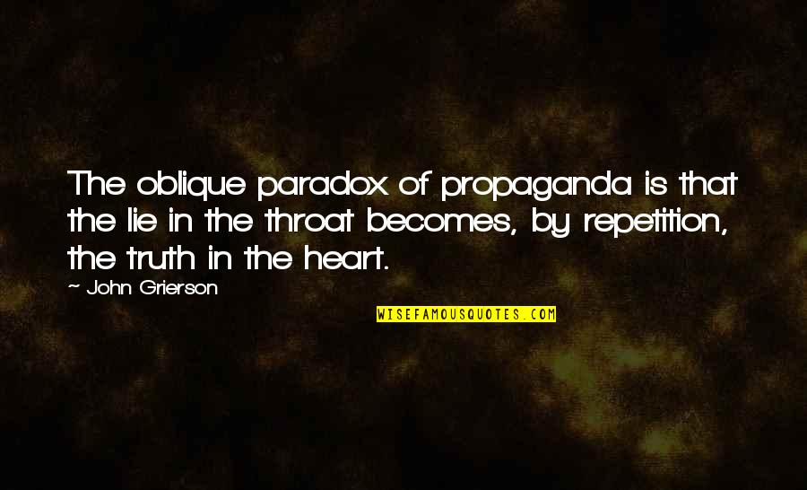 Lie Becomes Truth Quotes By John Grierson: The oblique paradox of propaganda is that the
