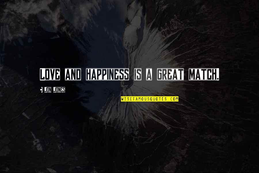 Lie Becomes Truth Quotes By Jon Jones: Love and happiness is a great match.