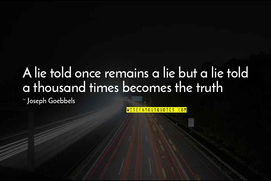 Lie Becomes Truth Quotes By Joseph Goebbels: A lie told once remains a lie but
