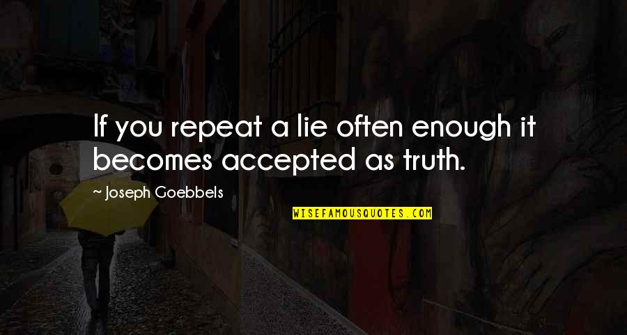Lie Becomes Truth Quotes By Joseph Goebbels: If you repeat a lie often enough it