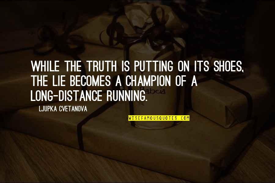 Lie Becomes Truth Quotes By Ljupka Cvetanova: While the truth is putting on its shoes,