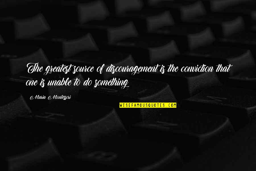 Lie Becomes Truth Quotes By Maria Montessori: The greatest source of discouragement is the conviction