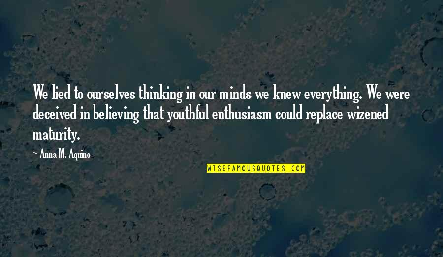 Lied Quotes By Anna M. Aquino: We lied to ourselves thinking in our minds