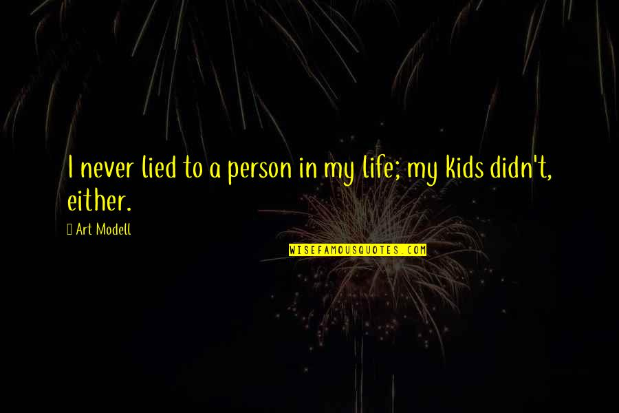 Lied Quotes By Art Modell: I never lied to a person in my