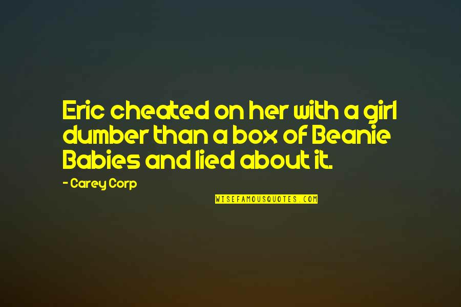 Lied Quotes By Carey Corp: Eric cheated on her with a girl dumber