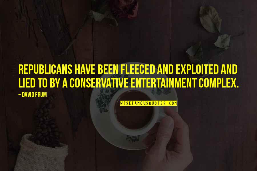 Lied Quotes By David Frum: Republicans have been fleeced and exploited and lied