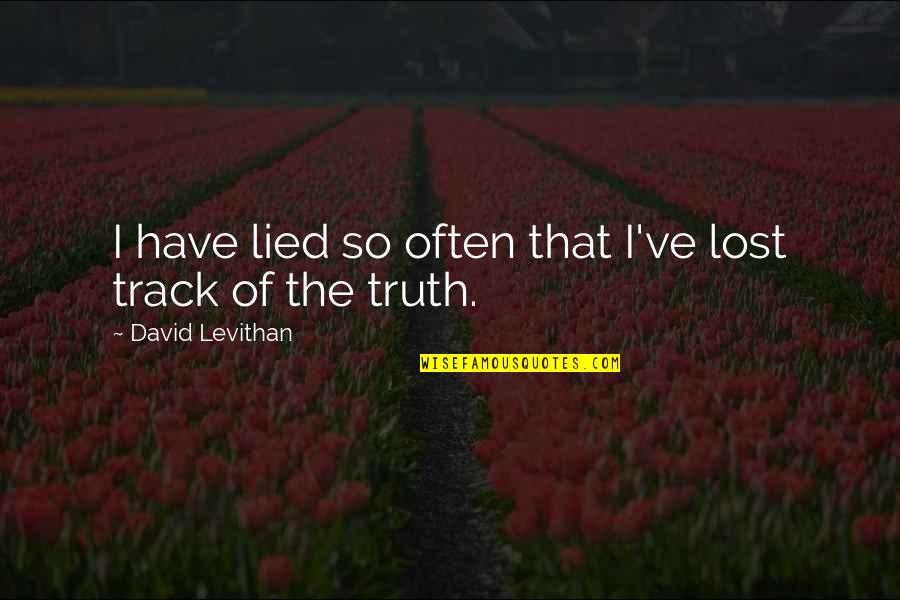 Lied Quotes By David Levithan: I have lied so often that I've lost