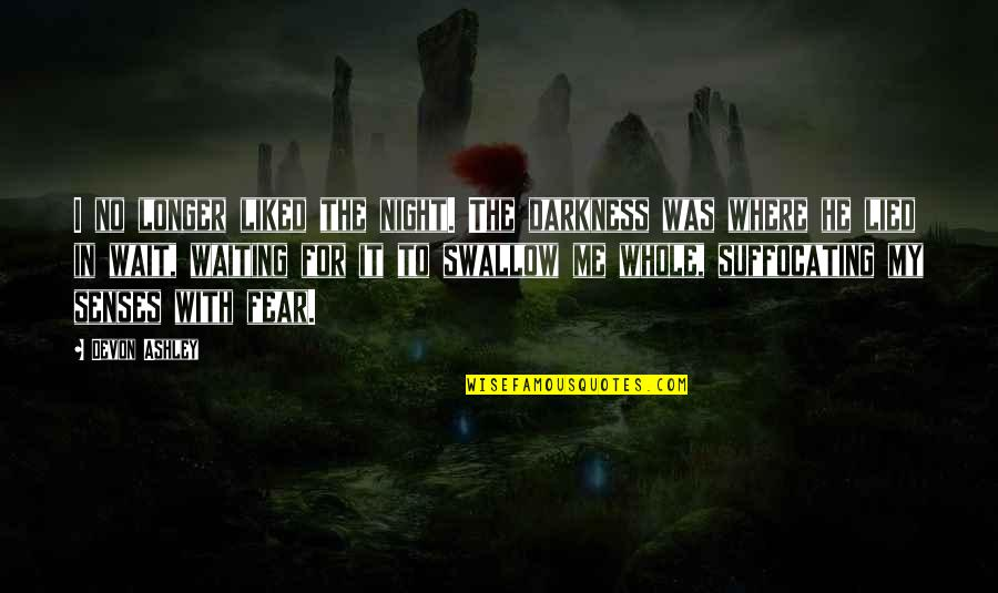 Lied Quotes By Devon Ashley: I no longer liked the night. The darkness
