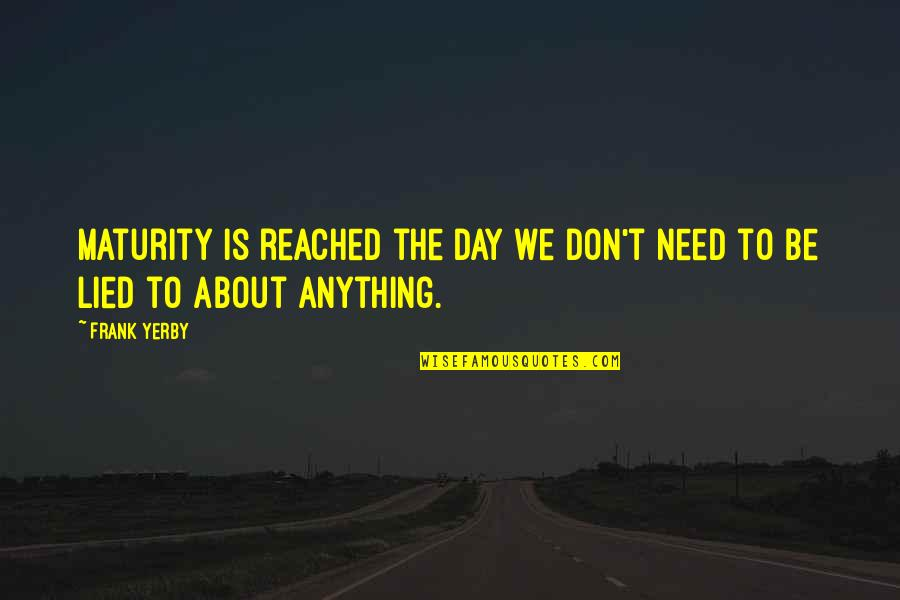 Lied Quotes By Frank Yerby: Maturity is reached the day we don't need