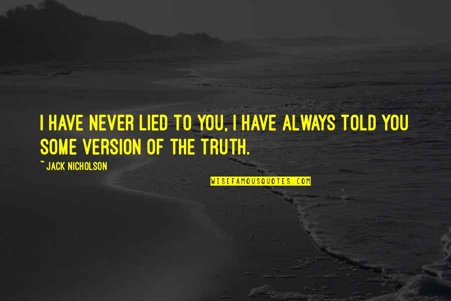 Lied Quotes By Jack Nicholson: I have never lied to you, I have