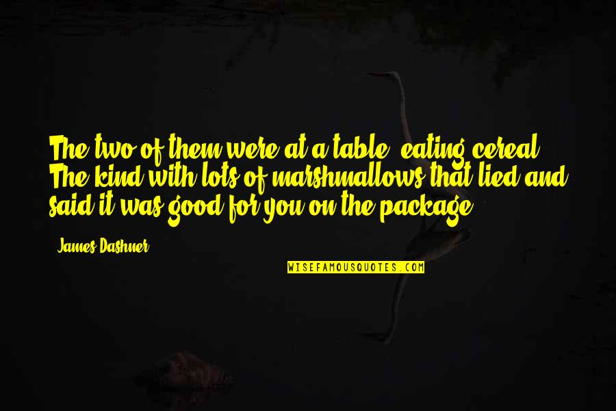 Lied Quotes By James Dashner: The two of them were at a table,