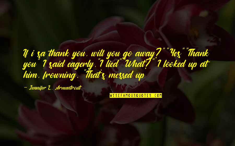 Lied Quotes By Jennifer L. Armentrout: If i sa thank you, will you go
