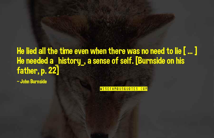 Lied Quotes By John Burnside: He lied all the time even when there