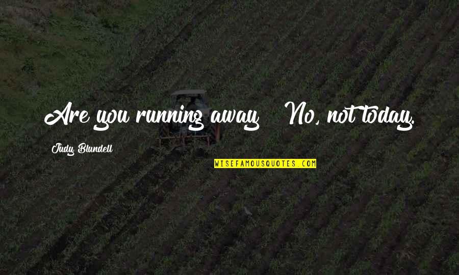 "Lied Quotes By Judy Blundell: Are you running away?""""No, not today."