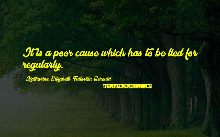 Lied Quotes By Katharine Elizabeth Fullerton Gerould: It is a poor cause which has to