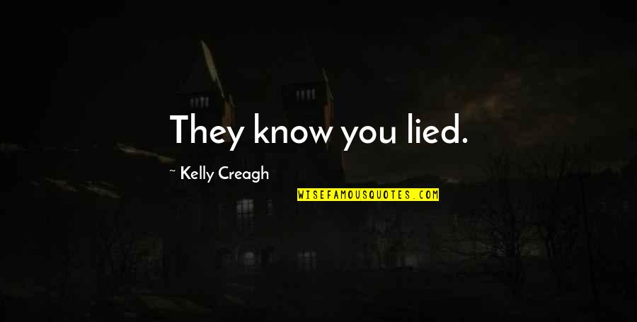 Lied Quotes By Kelly Creagh: They know you lied.