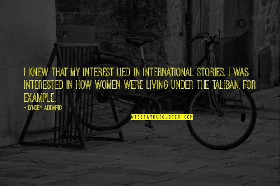 Lied Quotes By Lynsey Addario: I knew that my interest lied in international