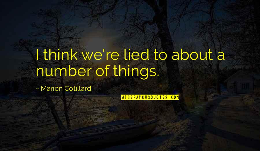 Lied Quotes By Marion Cotillard: I think we're lied to about a number