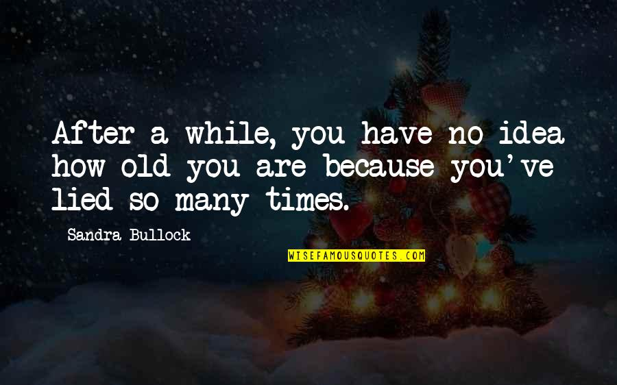 Lied Quotes By Sandra Bullock: After a while, you have no idea how
