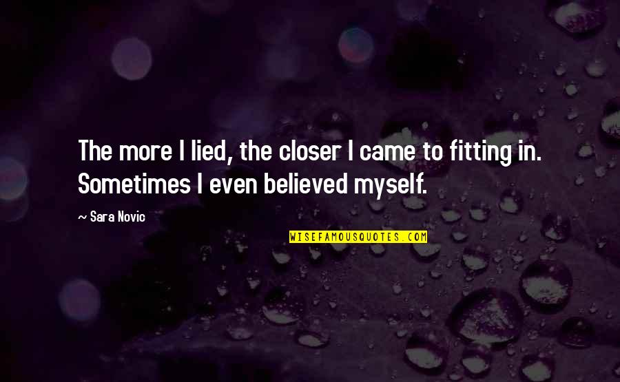Lied Quotes By Sara Novic: The more I lied, the closer I came