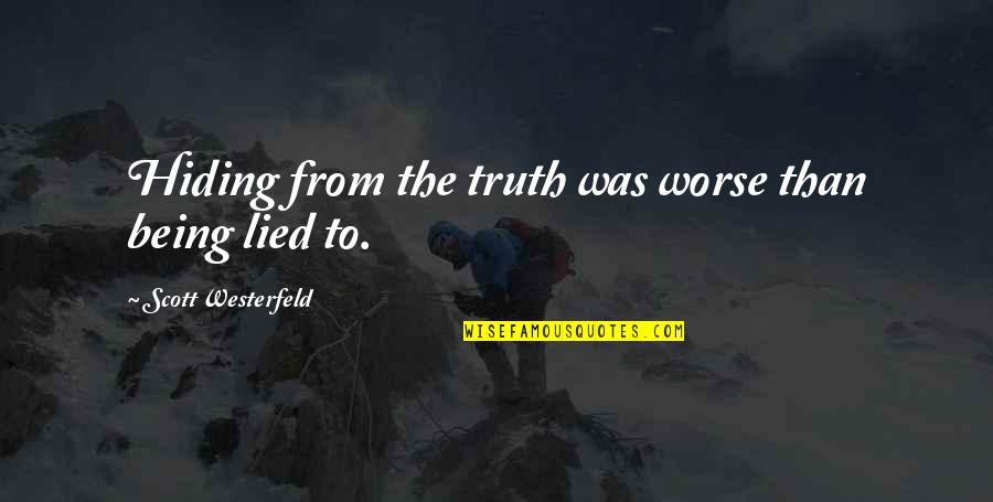 Lied Quotes By Scott Westerfeld: Hiding from the truth was worse than being