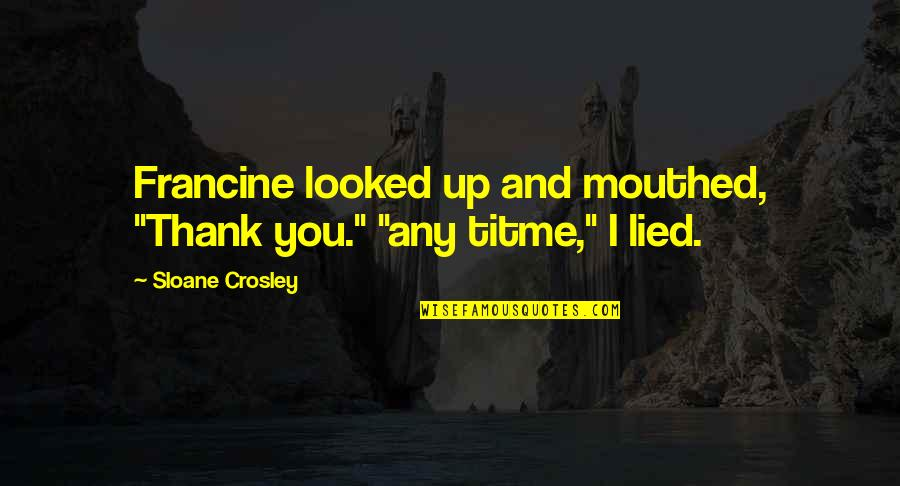 "Lied Quotes By Sloane Crosley: Francine looked up and mouthed, ""Thank you."" ""any"
