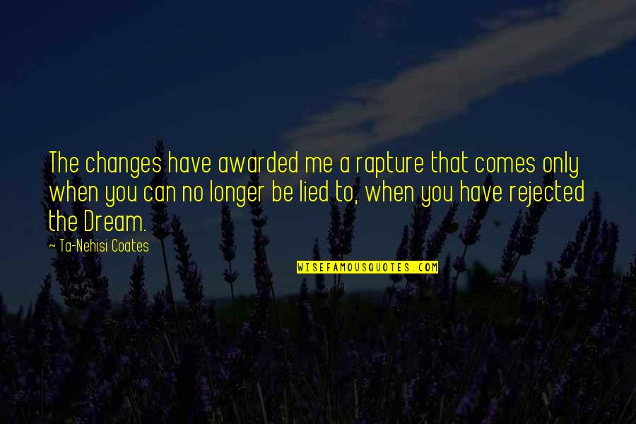 Lied Quotes By Ta-Nehisi Coates: The changes have awarded me a rapture that
