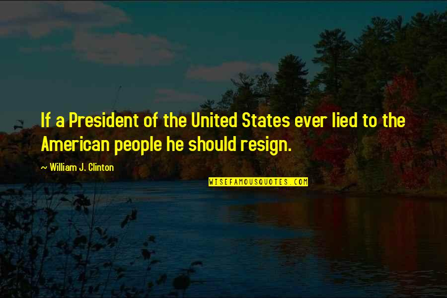 Lied Quotes By William J. Clinton: If a President of the United States ever