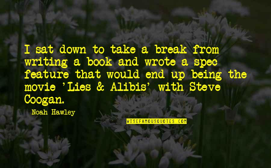 Lies And Alibis Quotes By Noah Hawley: I sat down to take a break from