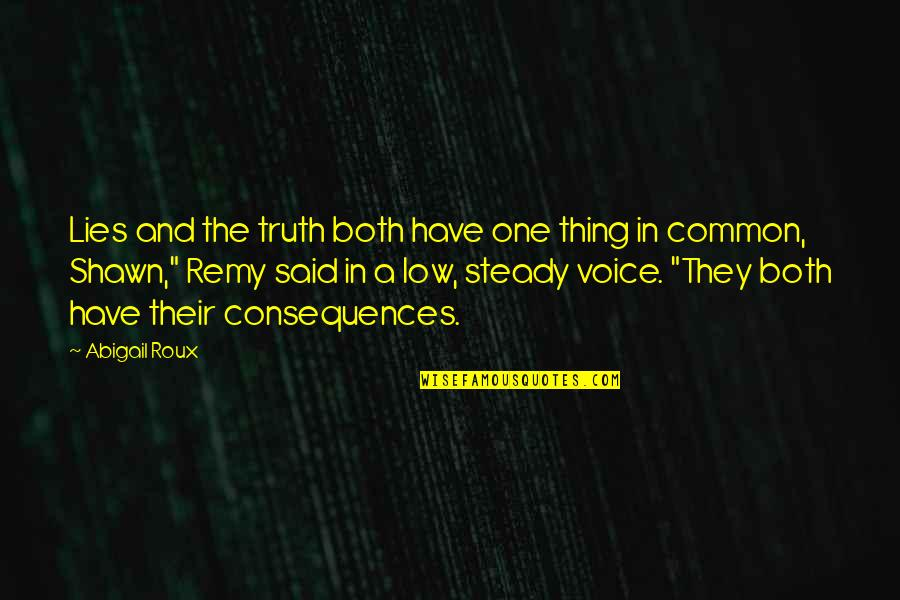 Lies And Consequences Quotes By Abigail Roux: Lies and the truth both have one thing