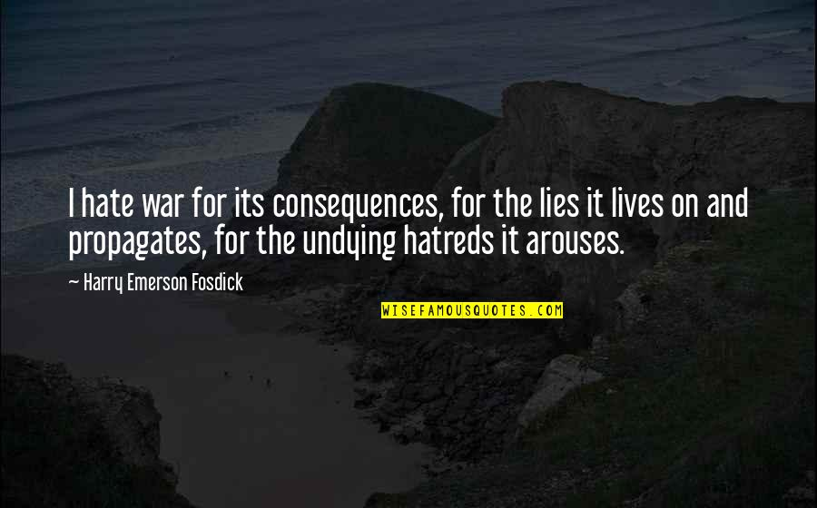 Lies And Consequences Quotes By Harry Emerson Fosdick: I hate war for its consequences, for the