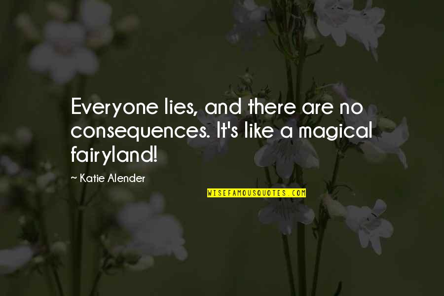 Lies And Consequences Quotes By Katie Alender: Everyone lies, and there are no consequences. It's