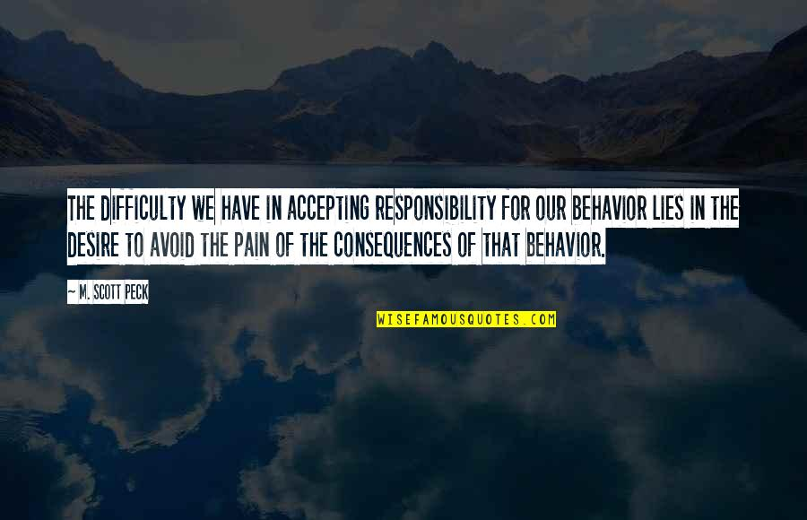 Lies And Consequences Quotes By M. Scott Peck: The difficulty we have in accepting responsibility for
