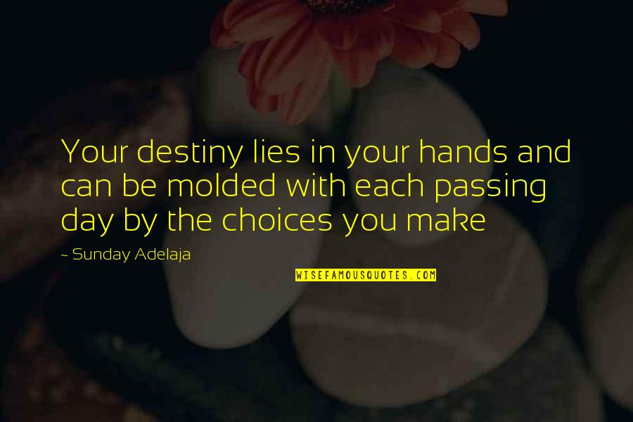 Lies And Consequences Quotes By Sunday Adelaja: Your destiny lies in your hands and can