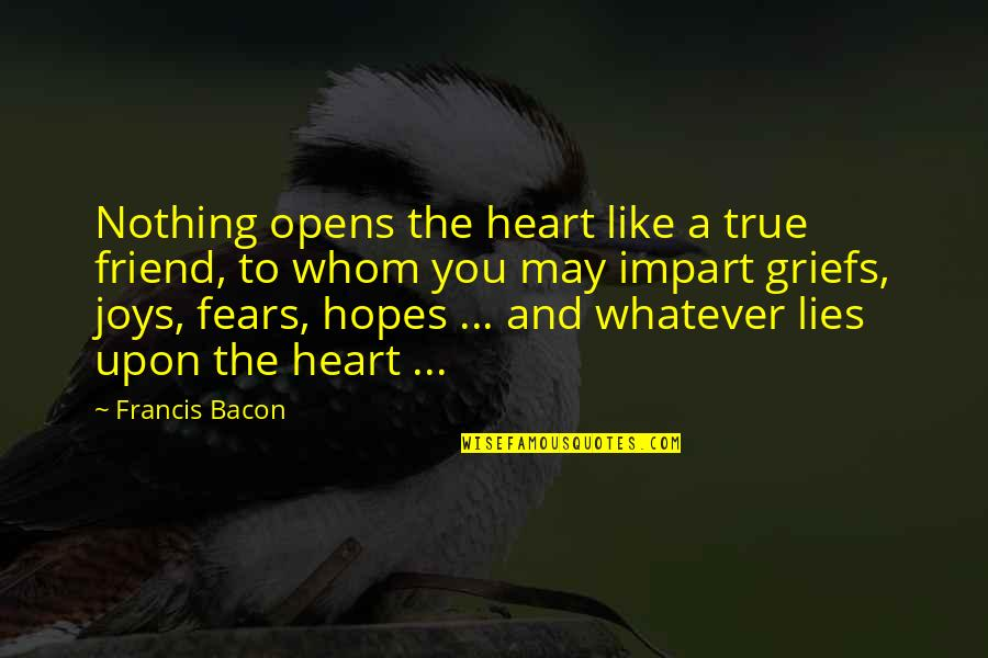 Lies And Friendship Quotes By Francis Bacon: Nothing opens the heart like a true friend,