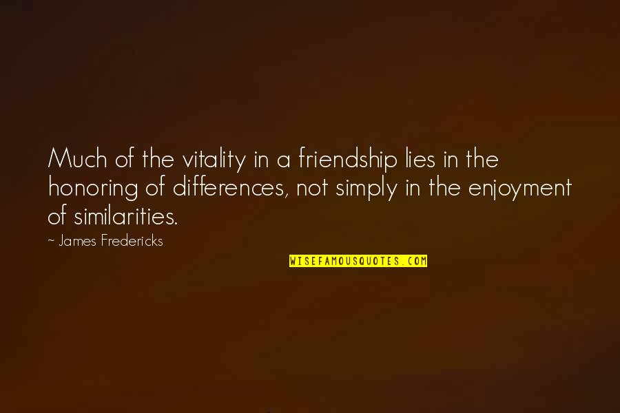 Lies And Friendship Quotes By James Fredericks: Much of the vitality in a friendship lies