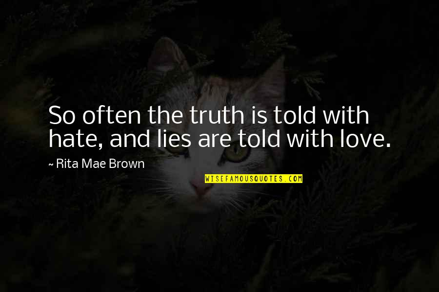 Lies And Friendship Quotes By Rita Mae Brown: So often the truth is told with hate,
