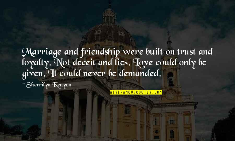 Lies And Friendship Quotes By Sherrilyn Kenyon: Marriage and friendship were built on trust and