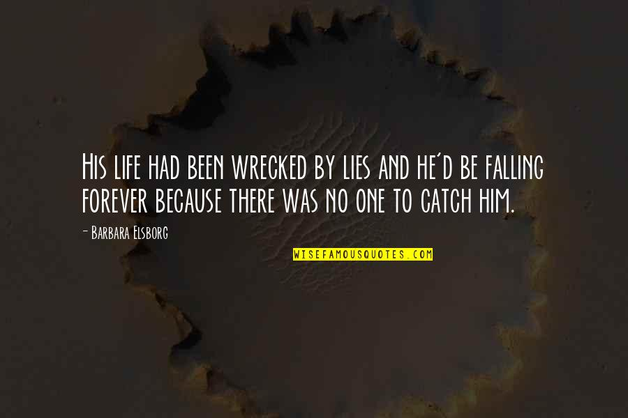 Lies Catch Up To You Quotes By Barbara Elsborg: His life had been wrecked by lies and