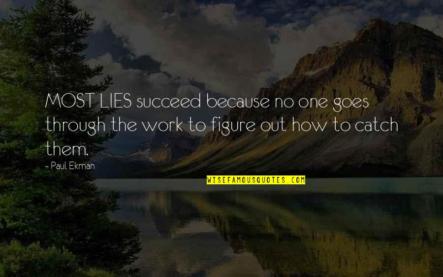Lies Catch Up To You Quotes By Paul Ekman: MOST LIES succeed because no one goes through