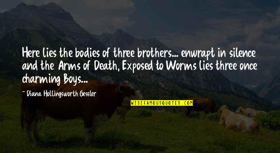 Lies Exposed Quotes By Diana Hollingsworth Gessler: Here lies the bodies of three brothers... enwrapt