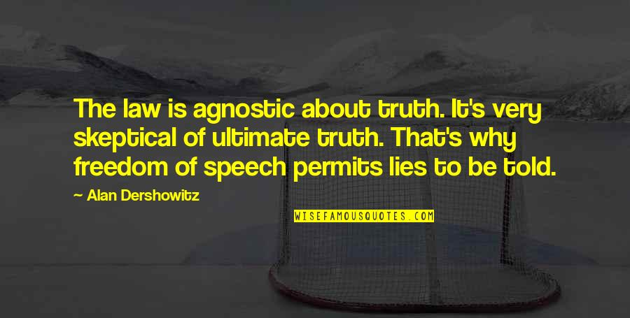 Lies Told Quotes By Alan Dershowitz: The law is agnostic about truth. It's very