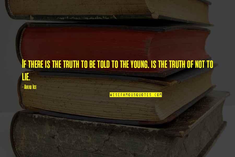 Lies Told Quotes By Auliq Ice: If there is the truth to be told