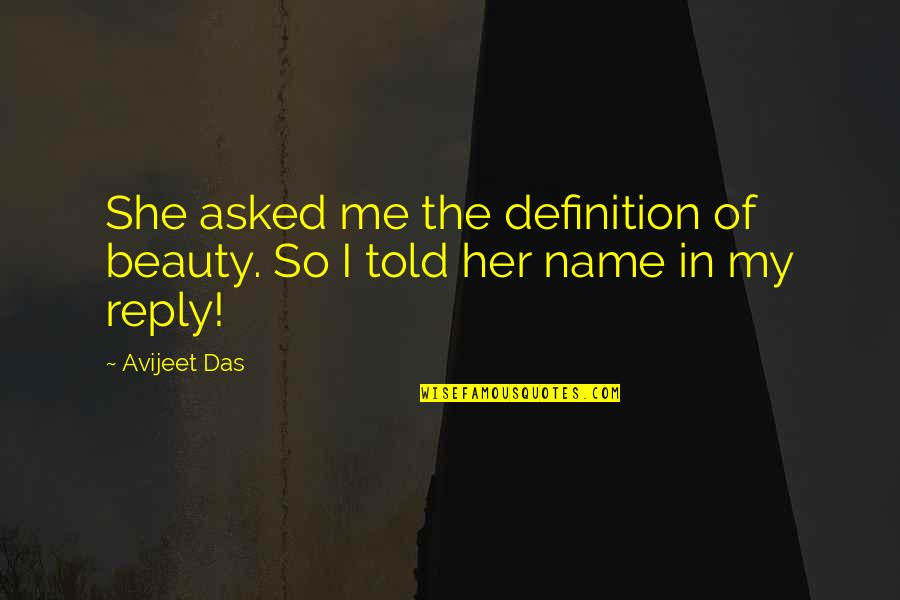 Lies Told Quotes By Avijeet Das: She asked me the definition of beauty. So