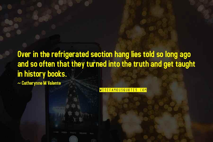Lies Told Quotes By Catherynne M Valente: Over in the refrigerated section hang lies told