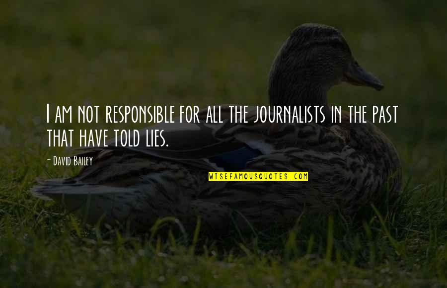 Lies Told Quotes By David Bailey: I am not responsible for all the journalists