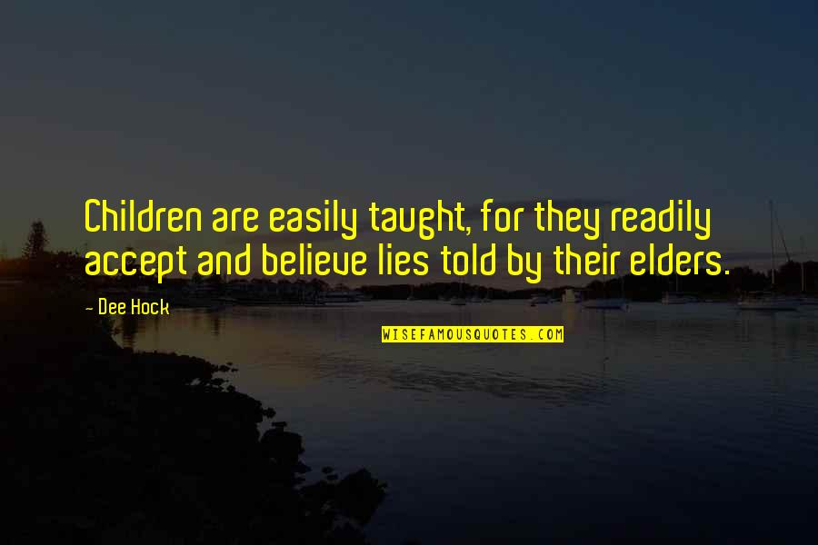 Lies Told Quotes By Dee Hock: Children are easily taught, for they readily accept
