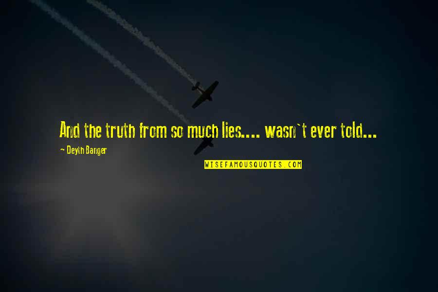 Lies Told Quotes By Deyth Banger: And the truth from so much lies.... wasn't